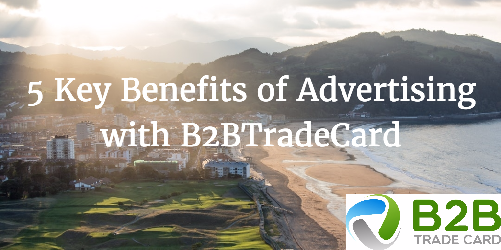 5 Key Benefits of Advertising with B2BTradeCard