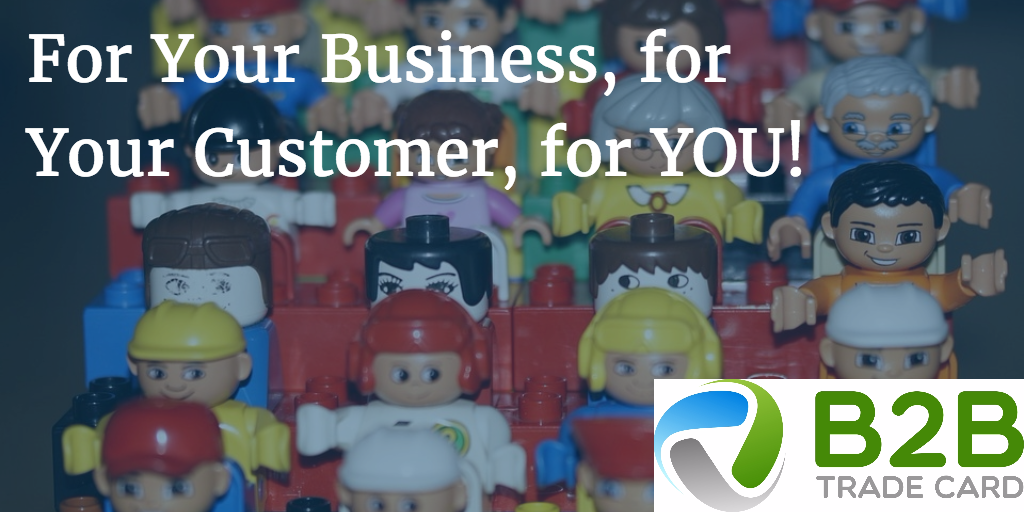 For Your Business, for Your Customer, for YOU!