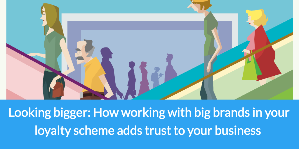 Looking bigger: How working with big brands in your loyalty scheme adds trust to your business
