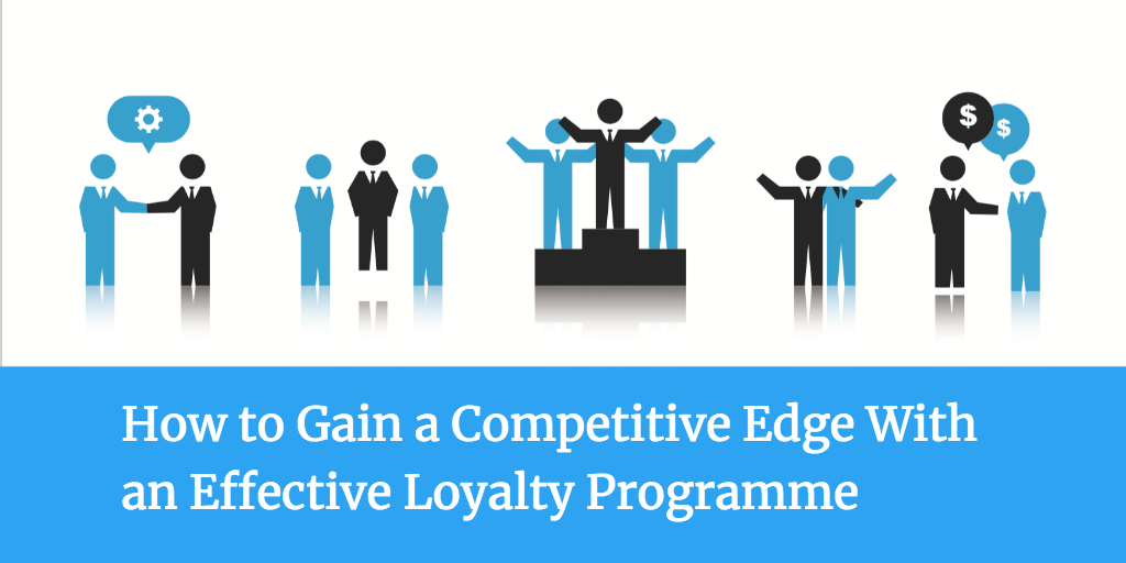 How to Gain a Competitive Edge With an Effective Loyalty Programme