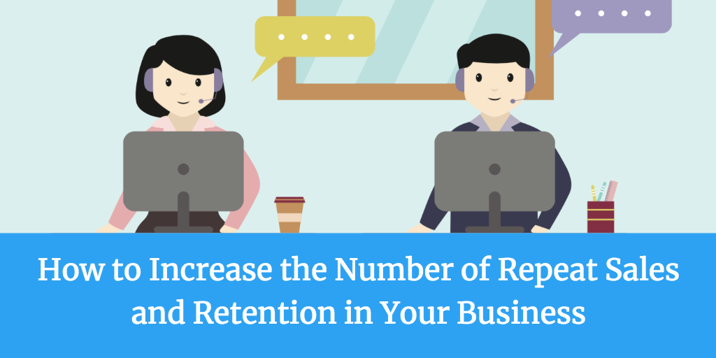 How to Increase the Number of Repeat Sales and Retention in Your Business